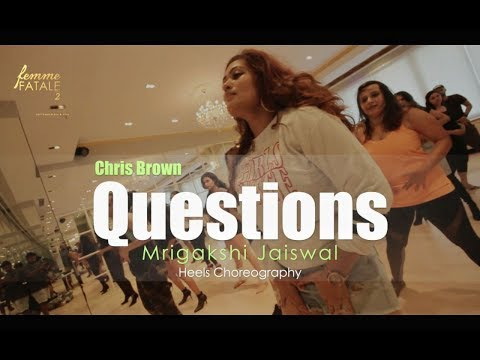 QUESTIONS - CHRIS BROWN| MRIGAKSHI | HEELS CHOREOGRAPHY |FEMME FATALE INDIA 2