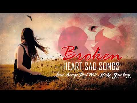 Broken Heart Collection Of Love Song - Listen, You Will Cry
