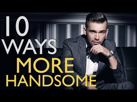Top 10 Ways To INSTANTLY Be More HANDSOME - Be Better Looking & Attractive To Women Without Effort!