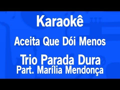 Karaokê Aceita Que Dói Menos - Trio Parada Dura Part. Marília Mendonça