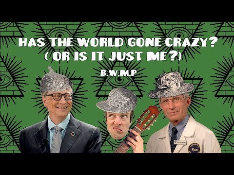 HAS THE WHOLE WORLD GONE CRAZY? (OR IS IT JUST ME?) - b.w.m.p.