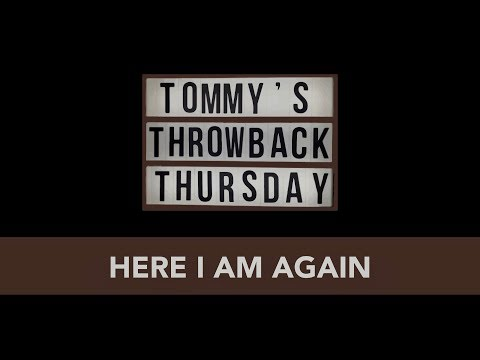 Here I Am Again  Tommys Throwback Thursday