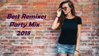Best Remixes of Popular Songs | Top Party Dance Club Charts Mix 2018