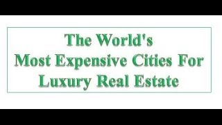 Top 10 Most Expensive Cities For Luxury Real Estate...