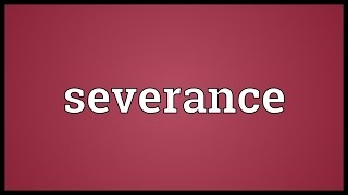 Severance Meaning