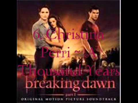 6. Christina Perri - A Thousand Years (Breaking Dawn - part 1 Soundtrack) [Audio]