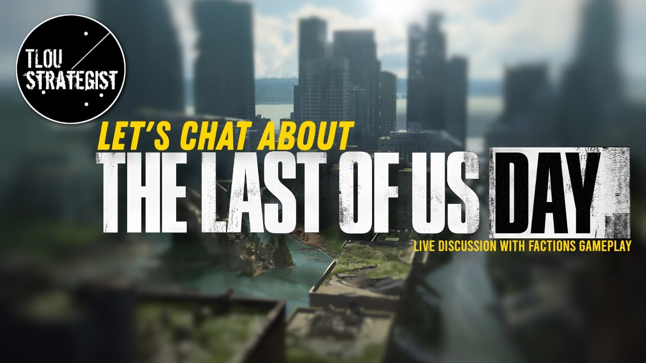 The Last of Us Part 2 - Let's Chat About The Last of Us Day