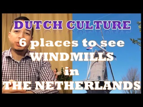 Dutch culture, 6 best places to see windmills in the Netherlands