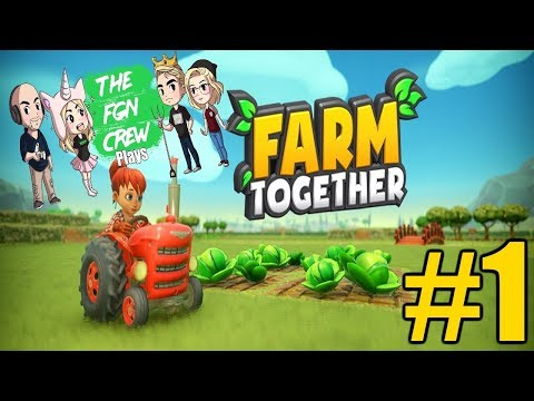 The FGN Crew Plays: Farm Together #1 - Relaxed Farming
