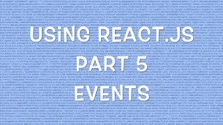 Using React.js v0.12 - Part 5/8 - Listening to Events
