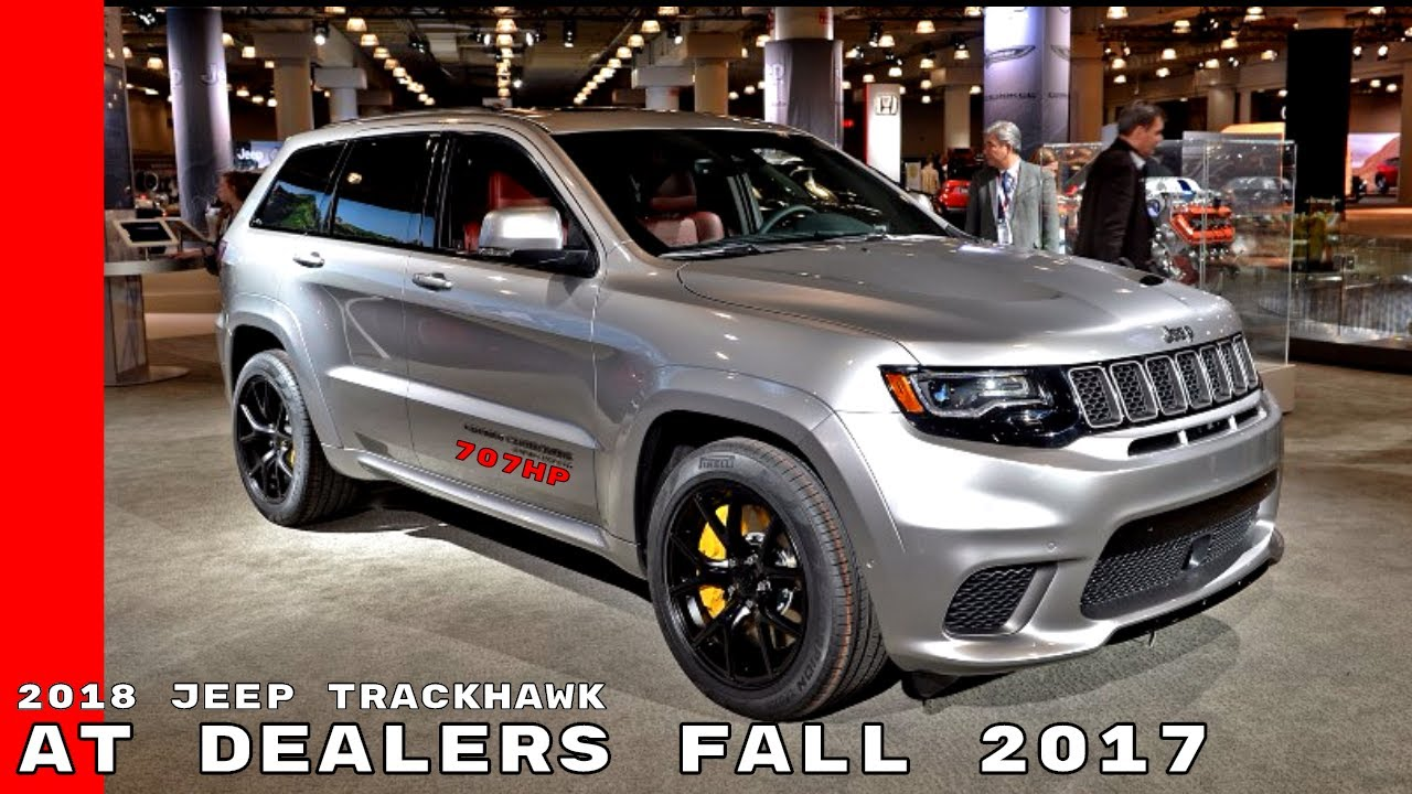2018 Jeep Grand Cherokee Trackhawk At Dealers Fall 2017 ...