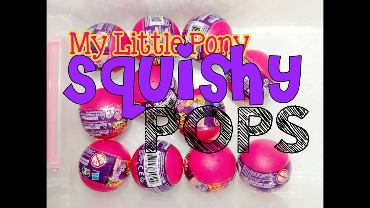 Squishy Pop Eggs : My Little Pony Surprise egg SQUISHY POPS! - YouTube