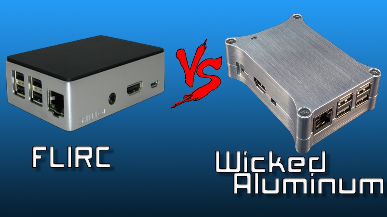 Wicked Aluminium Raspberry Pi 3 Case Vs Aluminum FLIRC Case