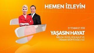 Osman Müftüoğlu ile Yaşasın Hayat 21 Temmuz 2018