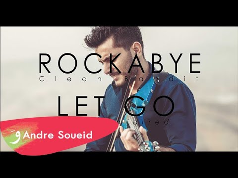 Rockabye (Clean bandit) / Let Go (Saad lamjarred) [ MASHUP Violin cover by Andre Soueid ]