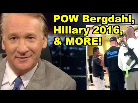 POW Bergdahl, Election 2016 - Bill Maher, Hillary Clinton & MORE! LiberalViewer Sunday Clip Round-Up