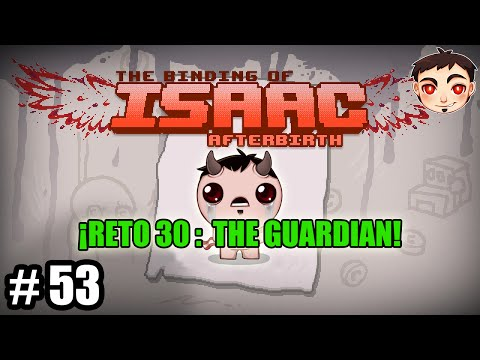 BINDING OF ISAAC: AFTERBIRTH #53 - ¡RETO 30: THE GUARDIAN!