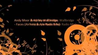 Andy Moor & Ashley Wallbridge - Faces (AirNest & Ace Radio Mix)