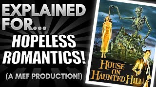 House on Haunted Hill Explained For Hopeless Romantics! (A Comedic Commentary)