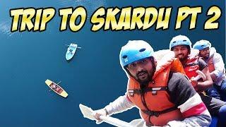 TRIP TO SKARDU PART 2