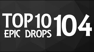 Top 10 Epic Drops #104