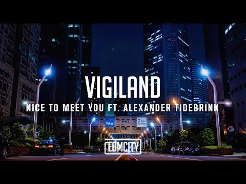 Vigiland - Nice To Meet You ft. Alexander Tidebrink (Lyric Video)