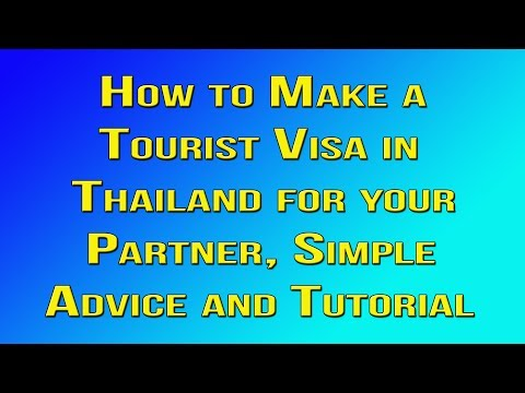 How To Make a Tourist Visa in Thailand for your Partner, Simple Advice and Tutorial