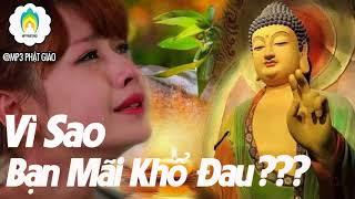 Vì Sao Bạn Mãi Phiền Não Khổ Đau - Nghe Lời Phật Dạy Để Lìa Khổ Được Vui - #Hay Nhất