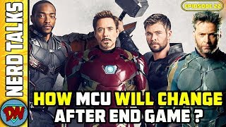 How The MCU Will Change After Avengers End Game ? | Nerd Talks Ep 22