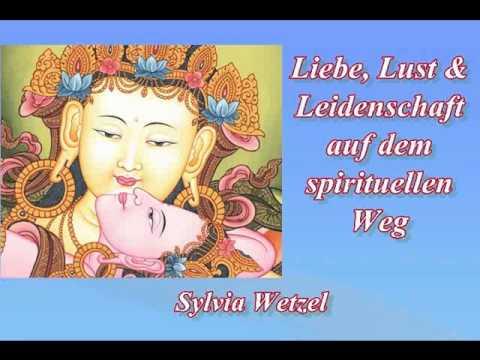 Liebe, Lust und Leidenschaft auf dem spirituellen Weg - Sylvia Wetzel