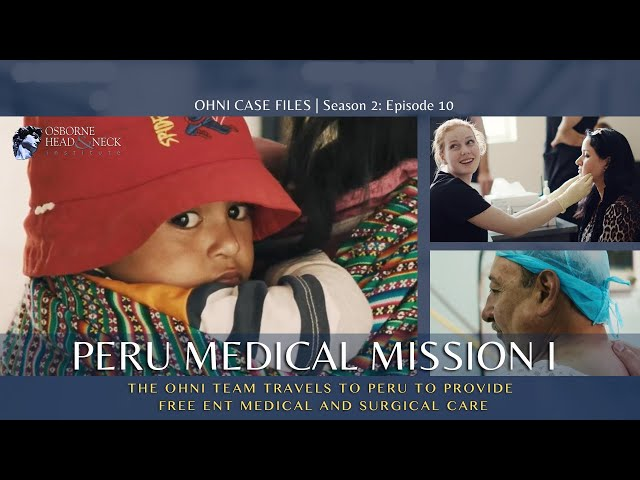 Peru Medical Mission Part One | Osborne Head & Neck Foundation Free Medical Care