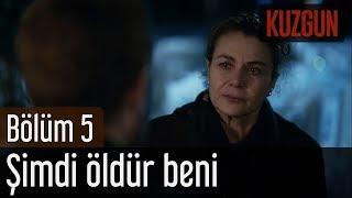 Kuzgun 5. Bölüm - Şimdi Öldür Beni