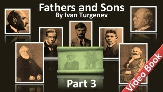 Part 3 - Fathers and Sons Audiobook by Ivan Turgenev (Chs 19-23)(Part 3 - (Chs 19-23). Classic Literature VideoBook with synchronized text, interactive transcript, and closed captions in multiple languages. Audio courtesy of ..., 2012-06-07T07:15:01.000Z)