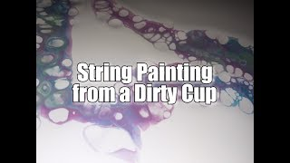 95 - String Dip from a Dirty Cup - Suggestion trial - String painting