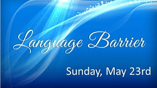 Language Barrier, May 23