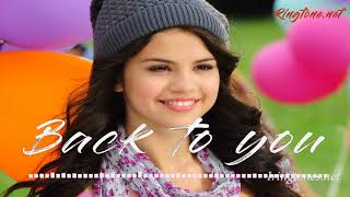 Back to you ringtone - selena gomez ...