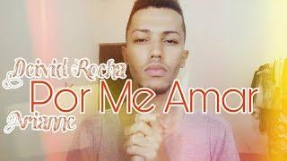 Por Me Amar - Arianne (Deivid Rocha cover)