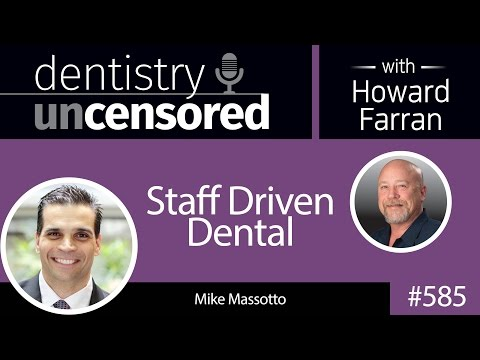 585 Staff Driven Dental with Mike Massotto : Dentistry Uncensored with Howard Farran