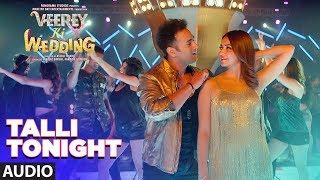 Talli Tonight Full Audio   VEEREY KI WEDDING   Meet Bros, Deep Money, Neha Kakar   T-Series