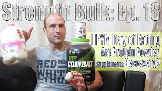 Are Protein Powder Supplements Necessary?  | IIFYM Day of Eating | Workout | Strength Bulk Ep. 18