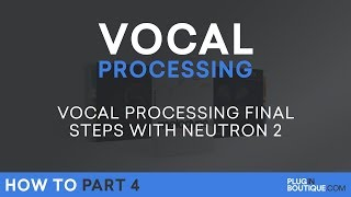 Vocal Processing | Neutron 2 Tutorial - P.4