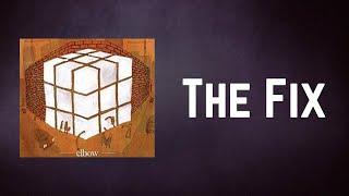 Elbow - The Fix (Lyrics)