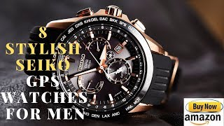 8 Stylish Seiko gps Watches For Men In 2019 | 8 luxury Seiko Watches Buy now on amazon