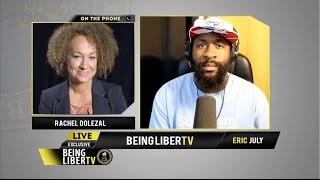 Rachel Dolezal chats with  Eric July of Being Libertarian