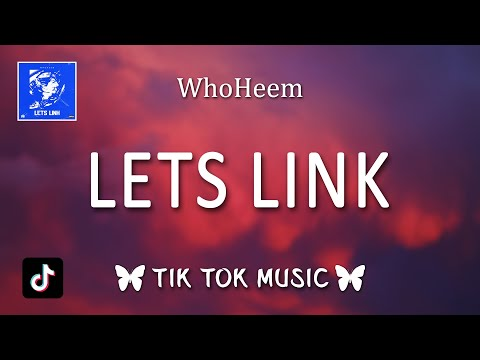 "WhoHeem – Lets Link (Lyrics) ""I like you, I don't give a f*ck 'bout your boyfriend"""