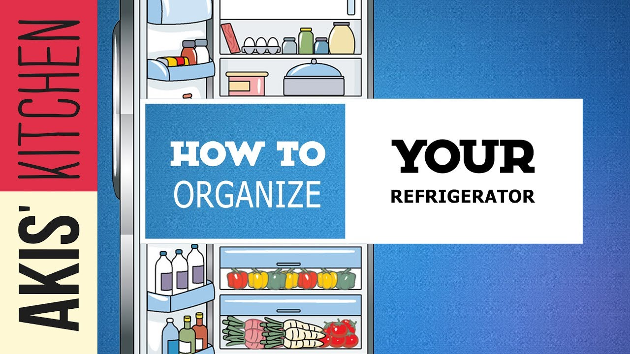 How to organize your Refrigerator   Akis Kitchen - YouTube