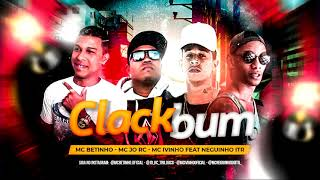 MC BETINHO MC JO RC , MC IVINHO FEAT NEGUINHO ITR - CLACK BUM  ( BREGA FUNK)