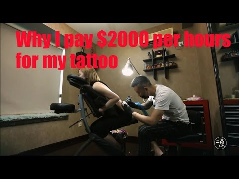 Why I pay $2000 per hours for my tattoo