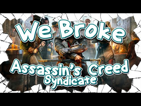 We Broke: Assassin's Creed: Syndicate |