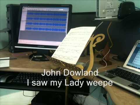 Dowland, John I saw my Lady weepe